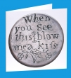 Blow Me a Kiss, Love Token Greeting Card